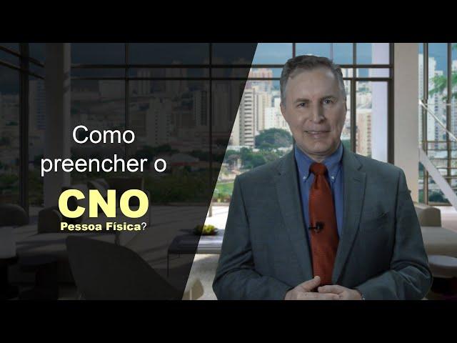 21 - Como preencher o cadastro nacional de obras (CNO) para pessoa física?