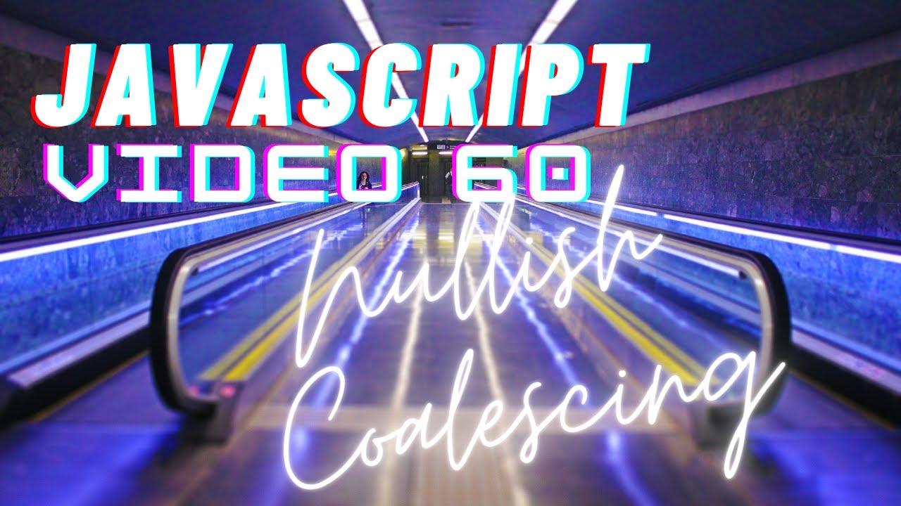 Easiest Series For Learning Javascript - Nullish Coalescing Operator In JS! Video 60