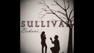 Sullivan - Bakani (Official Music Video Lyrics) Single 2014