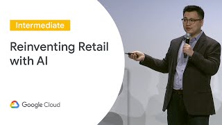 Reinventing Retail with AI (Cloud Next '19)