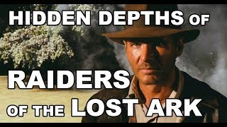 Hidden depths of RAIDERS OF THE LOST ARK