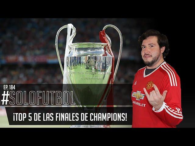 PODCAST DE FUTBOL #SOLOFUTBOLEP: 184 ¡Top 5 de las finales de Champions!.