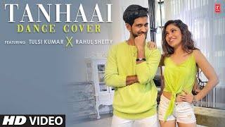 Dance Cover: Tanhaai Feat. Tulsi Kumar & Rahul Shetty   Sachet- Parampara