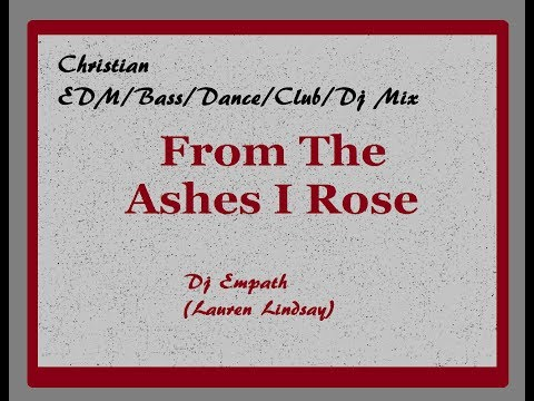"🎶""From The Ashes I Rose"" Christian EDM/Bass/Dance/Club/Dj Mix - Lauren Lindsay (Dj Empath)"