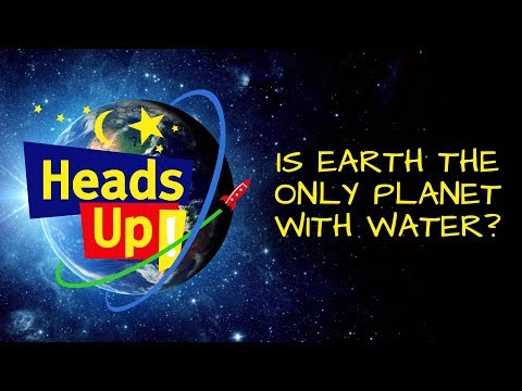 Heads Up! (S1, E10) Is Earth the only planet with Water?
