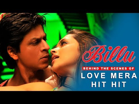 Billu | Behind The Scenes of Song Love Mera Hit Hit | Deepika Padukone & Shah Rukh Khan