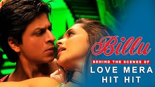 Billu | Behind The Scenes of Song Love Mera Hit Hit | Deepika Padukone  Shah Rukh Khan