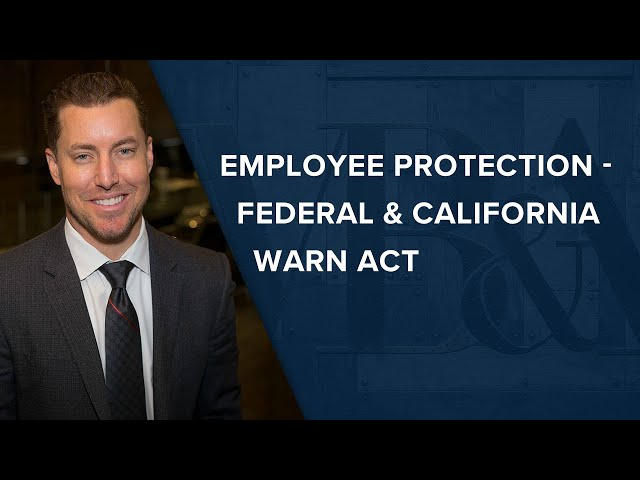 Employee Protection - Federal and California WARN Act