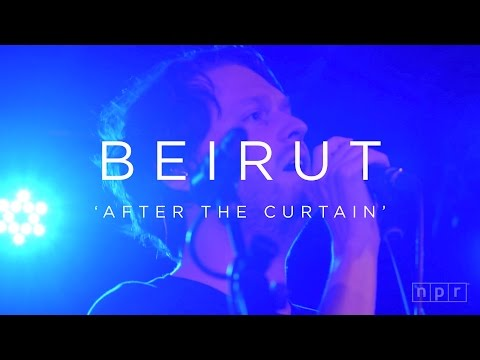 Beirut: After The Curtain   NPR MUSIC FRONT ROW