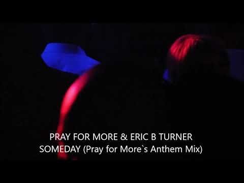 Pray for More & Eric B Turner - Someday (Pray for More's Anthem Mix) Mp3