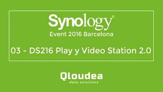 03 - Synology 2016 - DS216play y Video Station 2.0