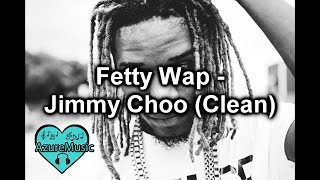 Fetty Wap - Jimmy Choo (Clean)