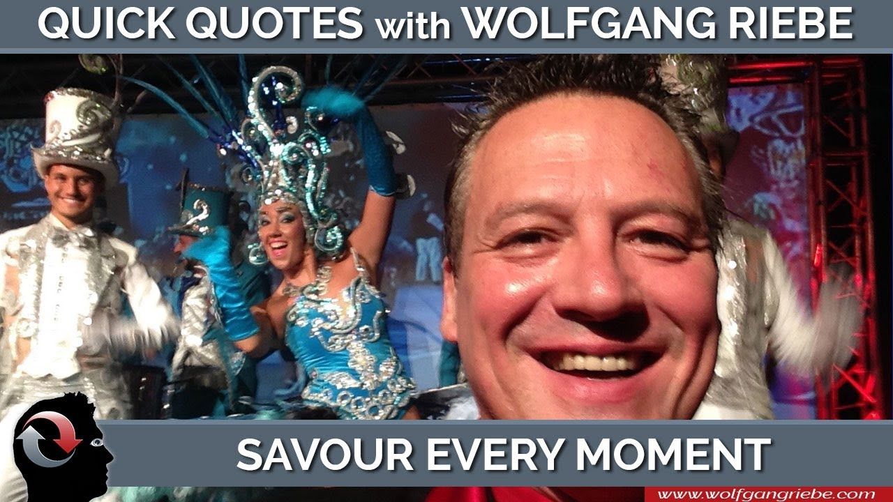 Every Moment Counts Quotes: Savour Every Moment: Quick Quotes With Wolfgang Riebe