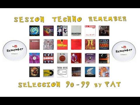 Sesion Techno Rememeber  Seleccion 90 - 99 by Pat + tracklist