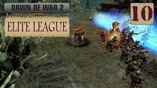 Dawn of War 2: Retribution - Elite League Show #10