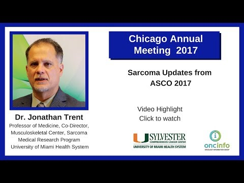 Sarcoma Updates from ASCO 2017 - Dr. Jonathan Trent