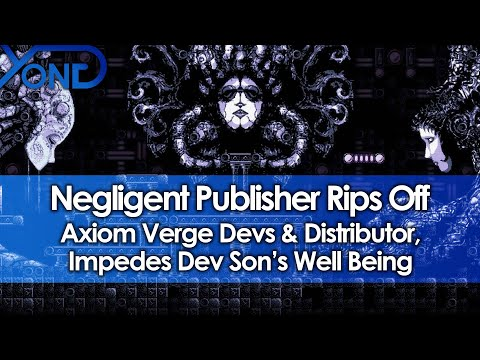 Negligent Publisher Rips Off Axiom Verge Devs & Distributor, Impedes Dev Son's Well Being Mp3