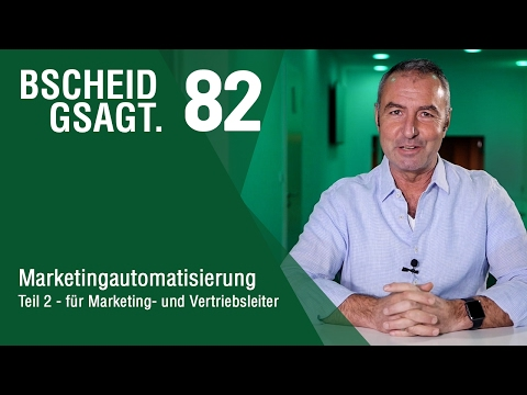 Bscheid gsagt - Folge 82:  Marketingautomatisierung Teil 2