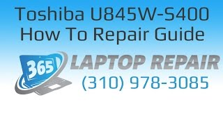 Toshiba Satellite U845W-S400 Laptop How To Repair Guide - By 365