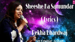 Sheeshe Ka Samundar ( Reprise ) - (Lyrics) - Rekha Bhardwaj - New Love Song - ALL Original - Arshad.