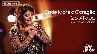 Roberta Miranda - Onde Mora o Coração | DVD 25 anos Ao vivo em estúdio (Vídeo Oficial)