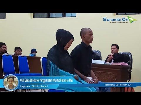 Otak Serta Eksekutor Penggranatan Dituntut Hukuman Mati