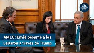Familia LeBarón tendrá justicia, dice AMLO a Trump