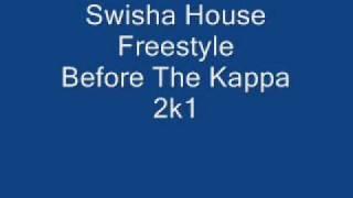 Swisha House Freestyle Before The Kappa 2k1