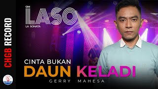 Gerry Mahesa - Cinta Bukan Daun Keladi - LASO | (Official Music Video)