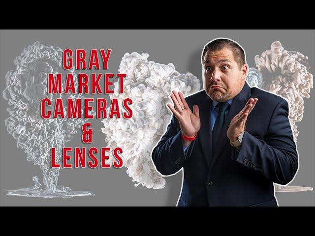 Gray Market Camera Gray Market Lens