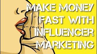 Make Money Fast with Influencer Marketing