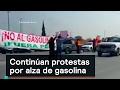 Continúan protestas por alza de gasolina - Gasolina - Denise Maerker 10 en punto