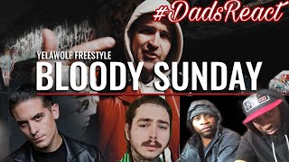 DADS REACT | YELAWOLF x BLOODY SUNDAY FREESTYLE (G EAZY & POST MALONE DISS) | MGK DISS ? | REACTION