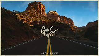 Gone West Slow Down