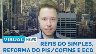 REFORMA DO PIS/COFINS, REFIS DO SIMPLES E ENTREGA DA ECD   Visual News