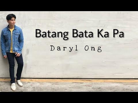 Batang Bata Ka Pa - Daryl Ong