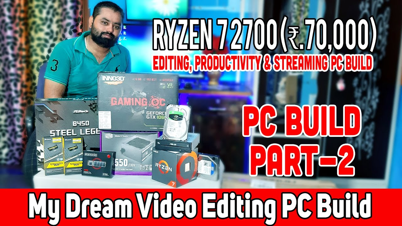 My Dream Video Editing PC Build | Gaming PC Build under 70000/- with Ryzen7 2700 CPU (Hindi) Part-2