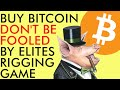 BUY BITCOIN!!! DON'T BE FOOLED BY ELITES RIGGING THE GAME ...