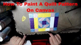 How To Paint a Quilt Pattern on Canvas
