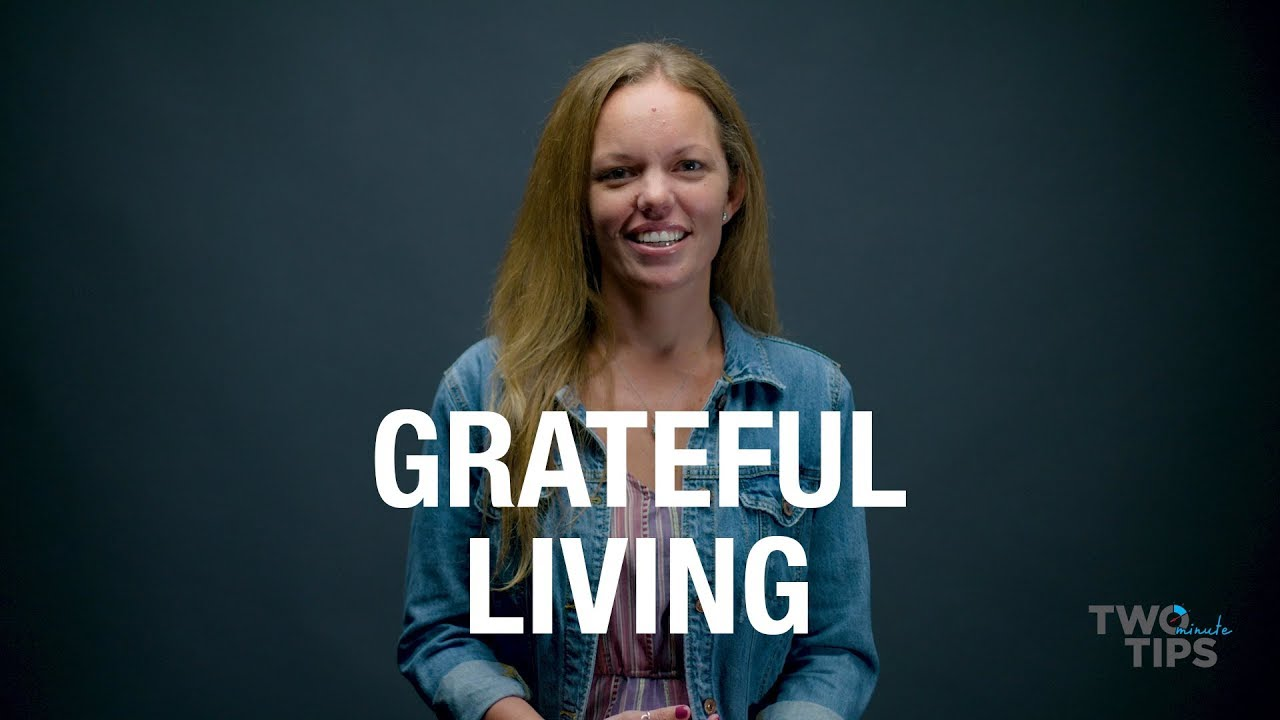 Grateful Living | TWO MINUTE TIPS
