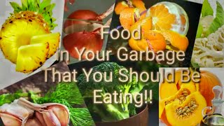 Food in your garbage that you should be eating