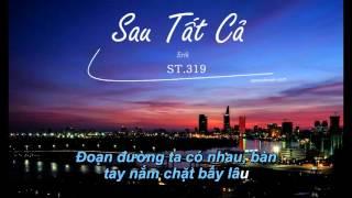 Sau Tất Cả - ERIK ST.319 [Karaoke Beat gốc]