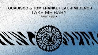 Tocadisco & Tom Franke feat. Jimi Tenor - Take Me Baby (Frey Remix)