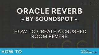 SoundSpot Oracle Algoverb | How to Create a Crushed Room Reverb