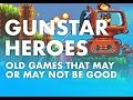 Gunstar Heroes review - Old games that may or may not be good