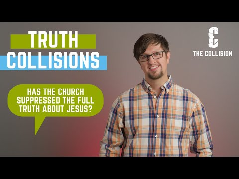 Has the Church Suppressed the Full Truth about Jesus? (Truth Collisions)