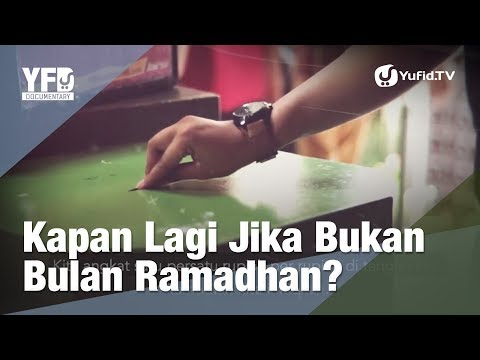 Kapan Lagi Jika Bukan di Bulan Ramadhan? - Yufid Documentary