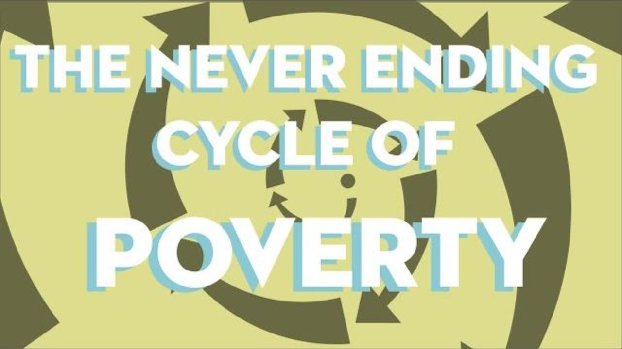 The Never Ending Cycle of poverty