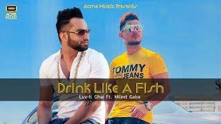 Drink Like A Fish | Luv - It Ghai Ft. Milind Gaba  | Lyrical Video | Acme Muzic 2019