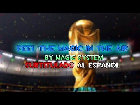 FEEL THE MAGIC IN THE AIR By Magic System SUB ESP